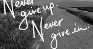 Never give up - never give in